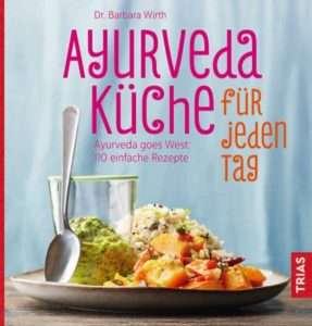 """""""Ayurveda Küche für jeden Tag"""" Barbara Wirth © Trias"""
