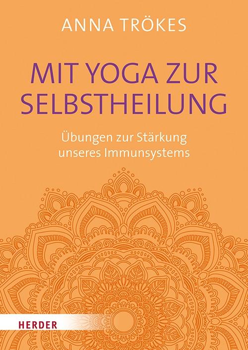 """""""Mit Yoga zur Selbstheilung"""" von Anna Trökes © Herder Yogannetteblog.de"""