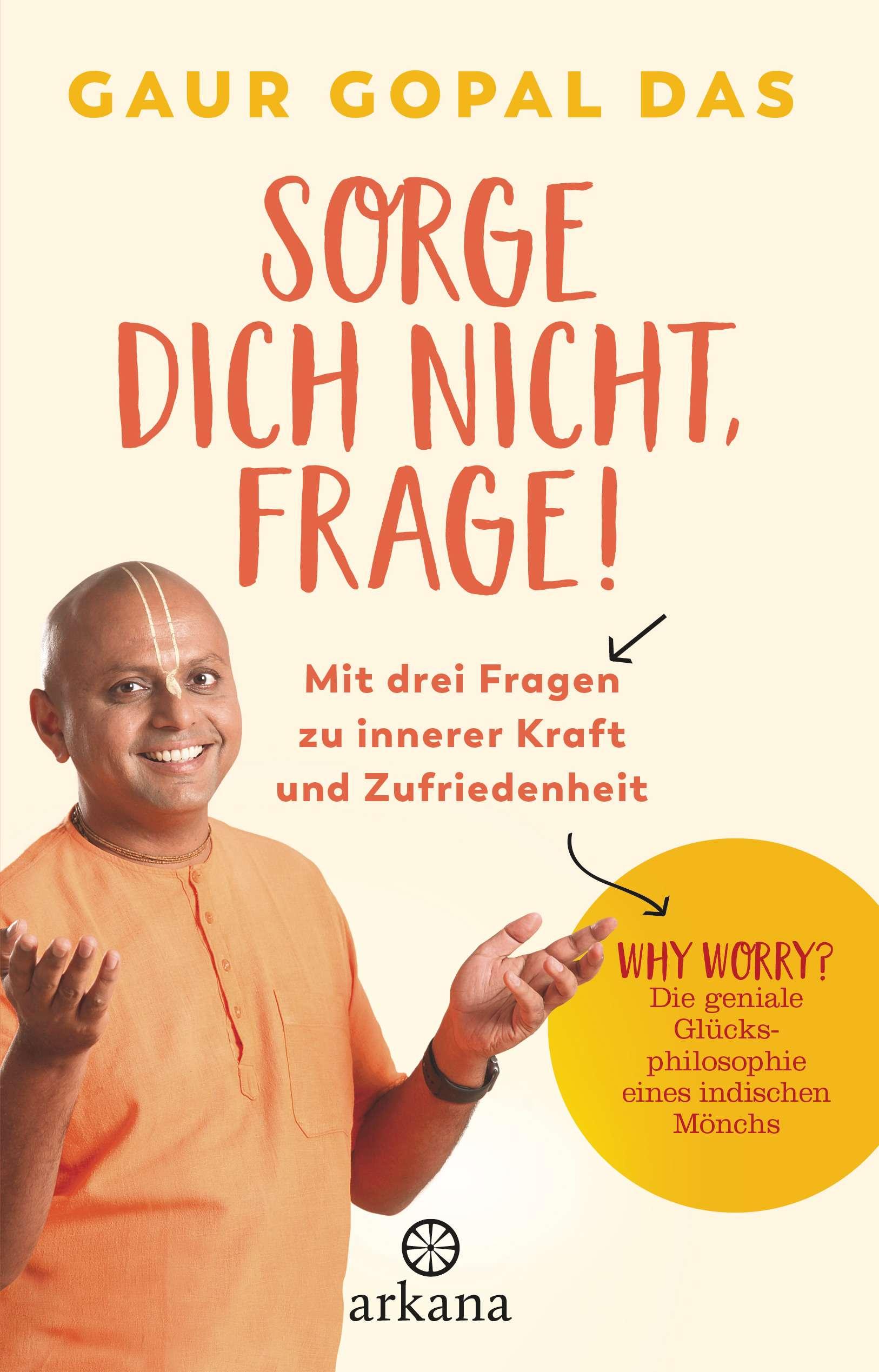 """""""Sorge dich nicht, frage"""" von Gaur Gopal Das © Arkana Yogannetteblog.de"""