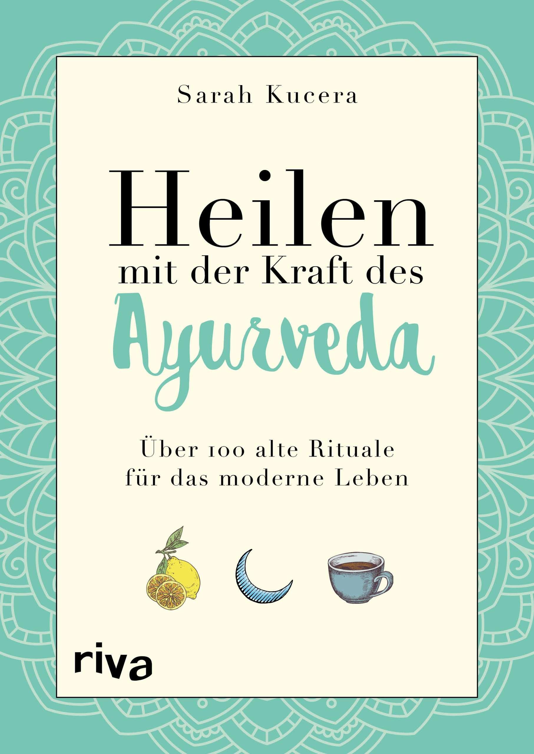 """""""Heilen mit der Kraft des Ayurveda"""" von Sarah Kucera © riva Yogannetteblog.de"""