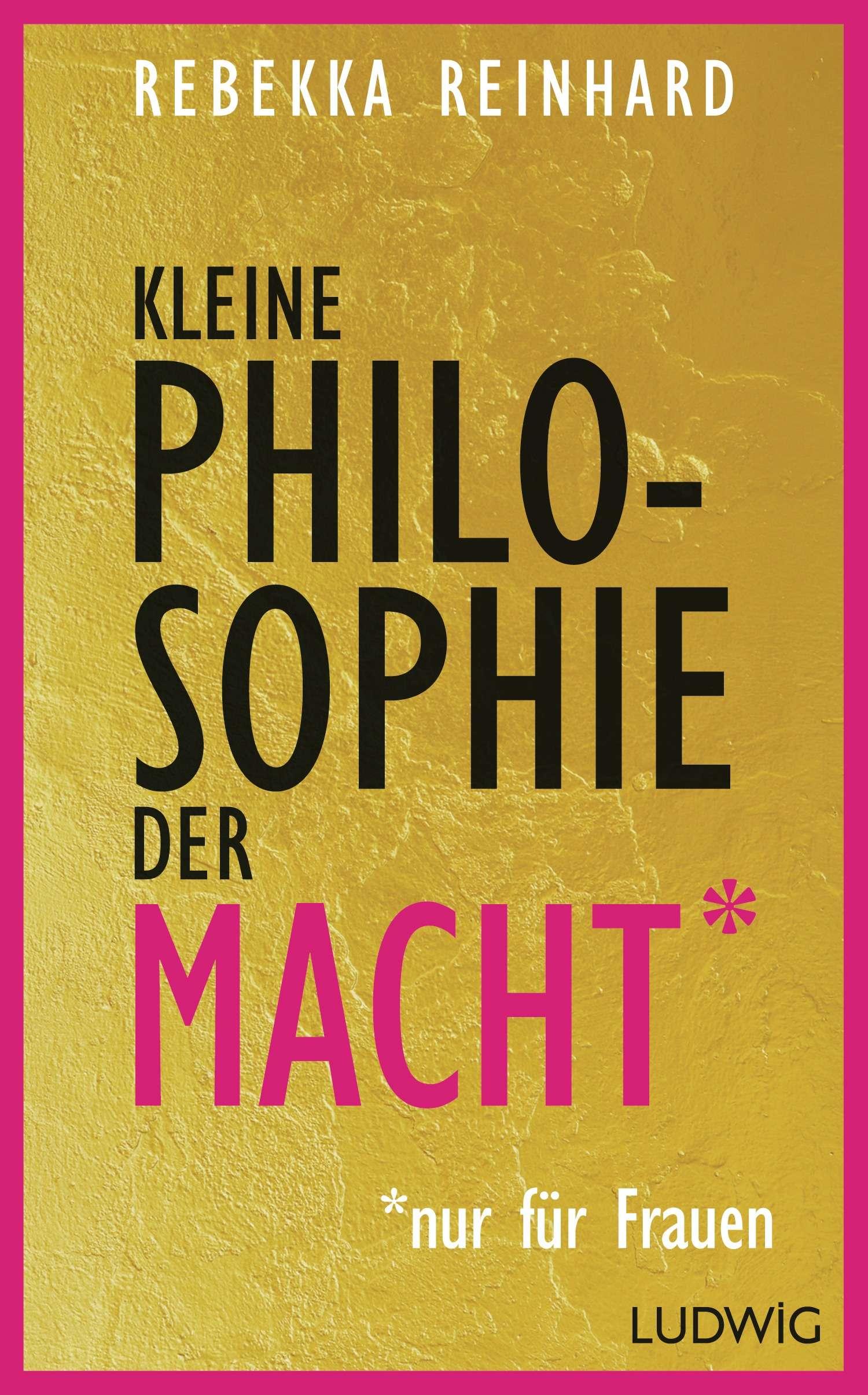 """""""Kleine Philosophie der Macht nur fuer Frauen"""" von Rebekka Reinhard © Ludwig"""
