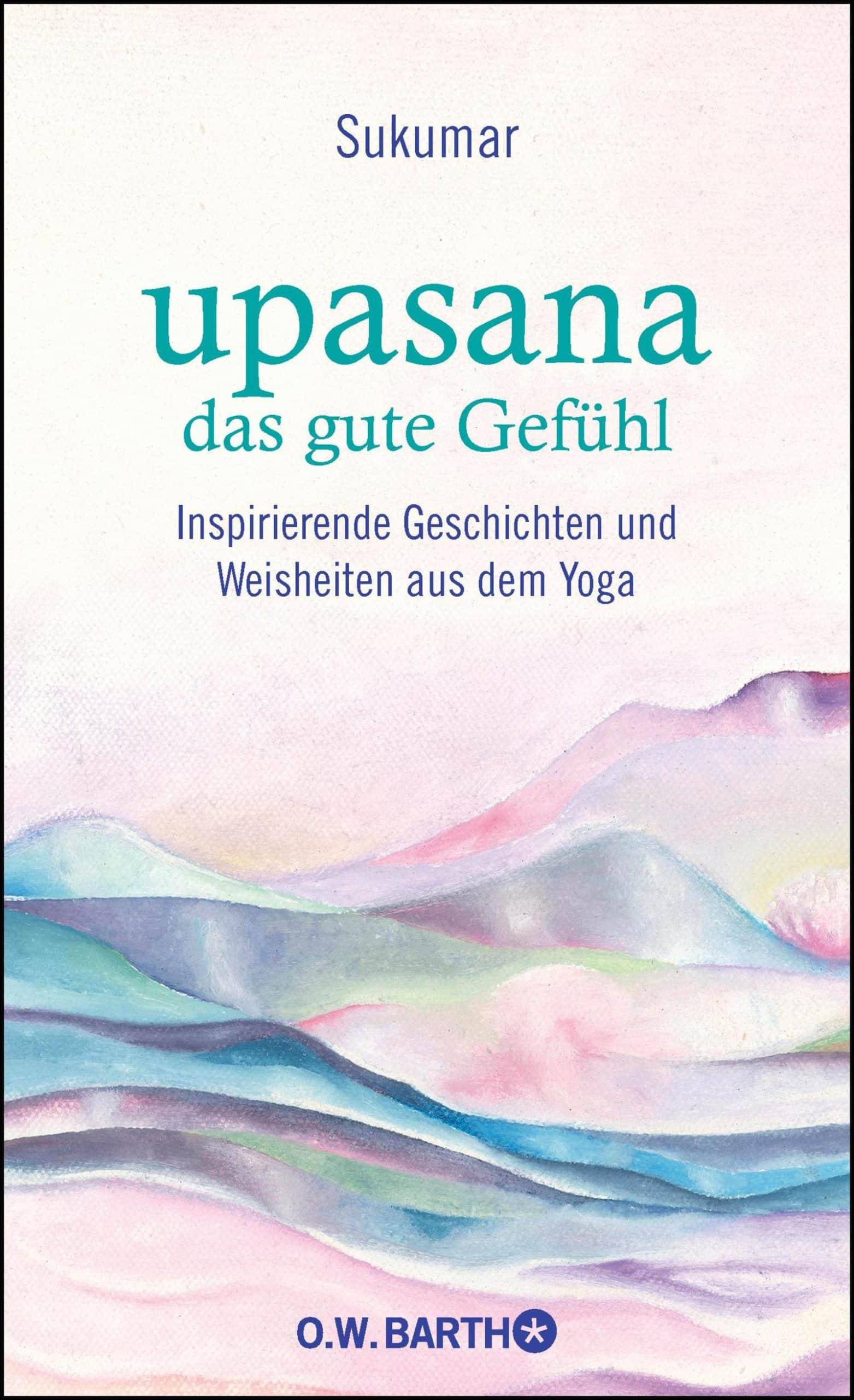 Yoga Xperience Rezensionen 2020 Upasana- Das gute Gefuehl von Sukumar & Eberhard Baerr © OW Barth