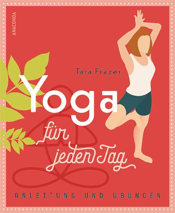 Yoga Xperience Rezensionen 2020 Yoga fuer jeden Tag Anleitung und Uebungen von Tara Fraser © Anaconda